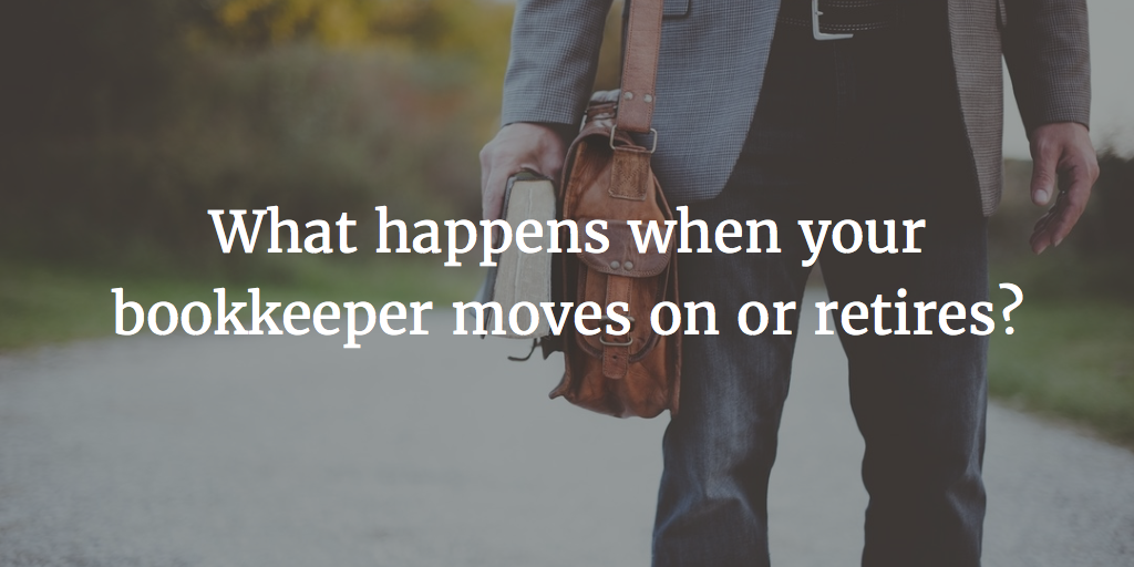 What happens when your bookkeeper moves on or retires?