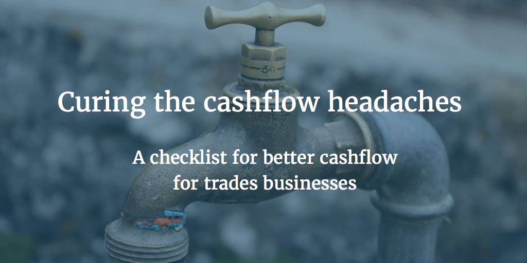 Curing the cashflow headaches – a checklist for better cashflow for trades businesses