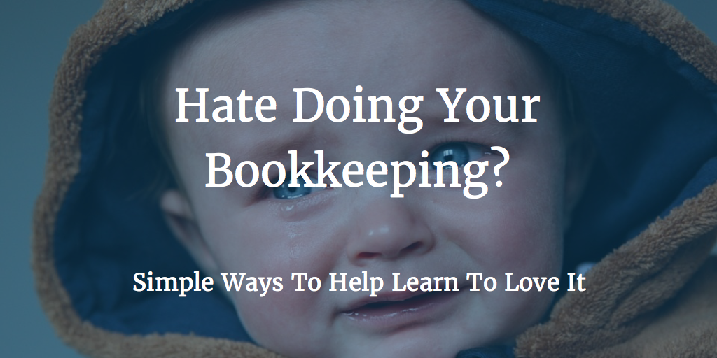 Hate Doing Your Bookkeeping?