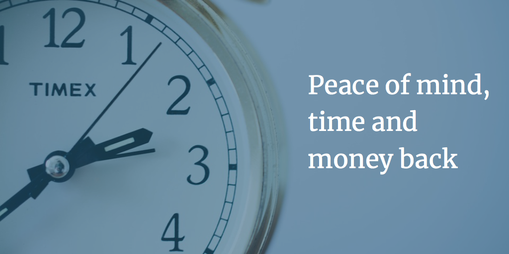 Peace of mind, time and money back