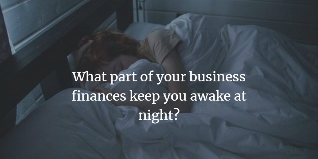 What part of your business finances keeps you awake at night?