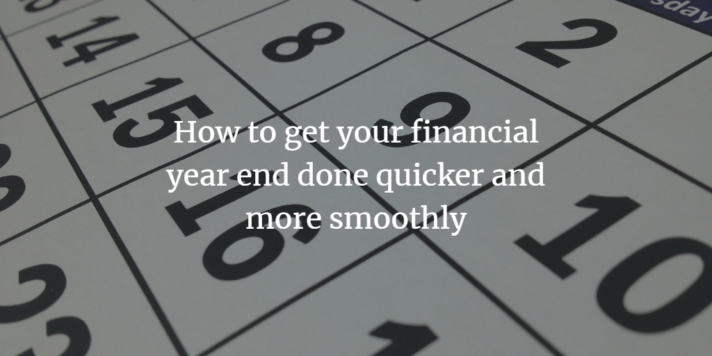 How to get your financial year end done quicker and more smoothly